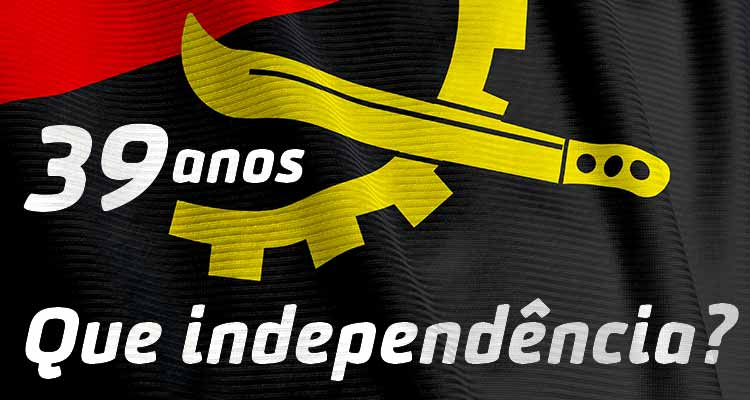 Angola, 39 anos depois, que independência? - Folha 8